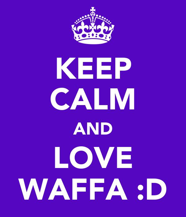 KEEP CALM AND LOVE WAFFA :D