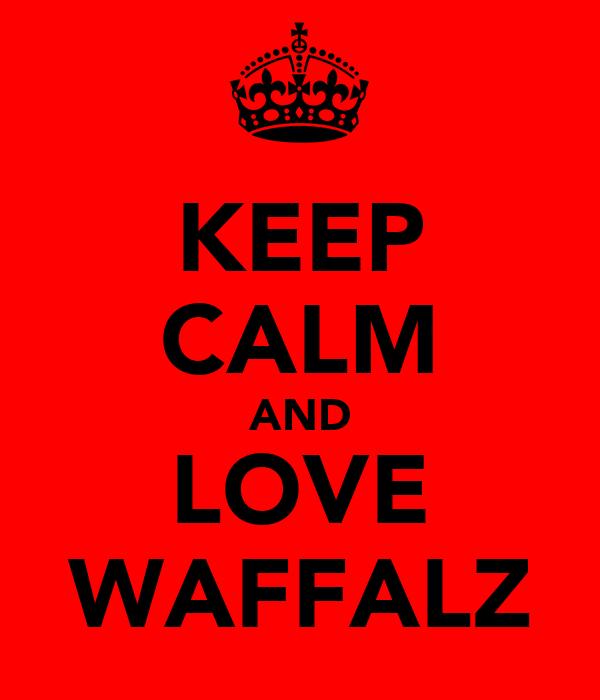 KEEP CALM AND LOVE WAFFALZ
