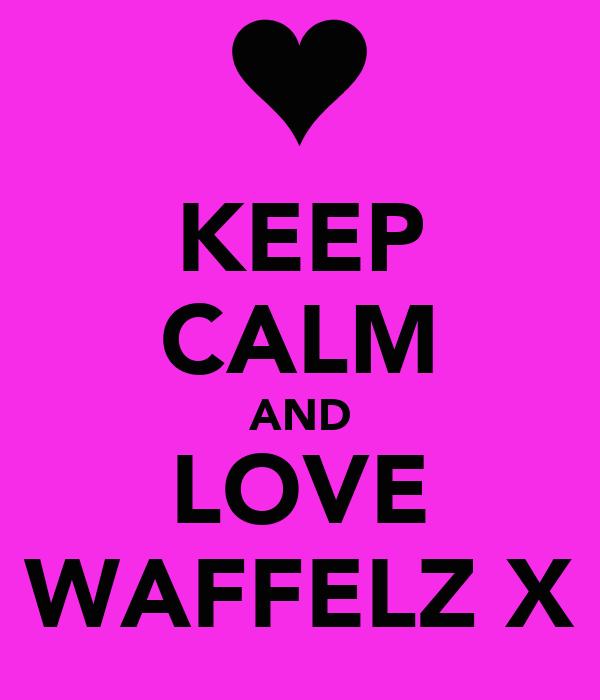 KEEP CALM AND LOVE WAFFELZ X