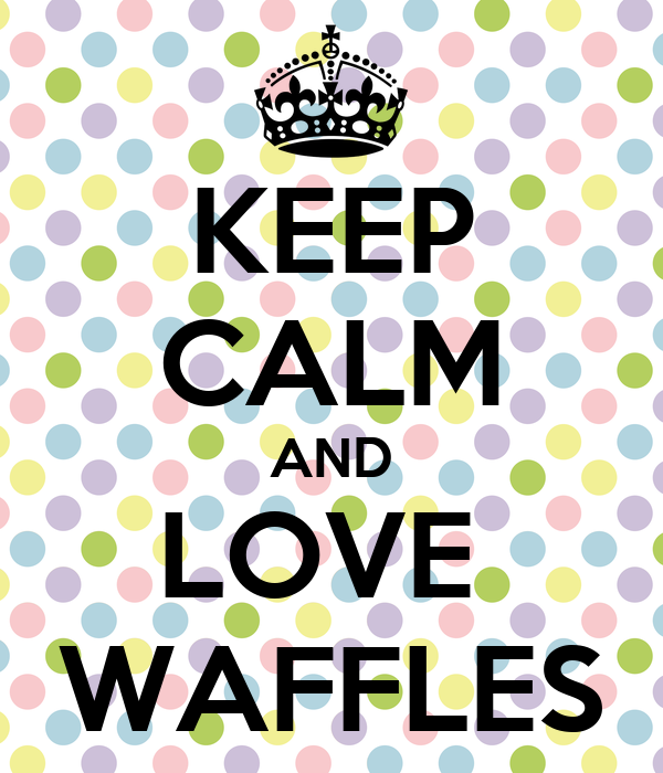 KEEP CALM AND LOVE  WAFFLES