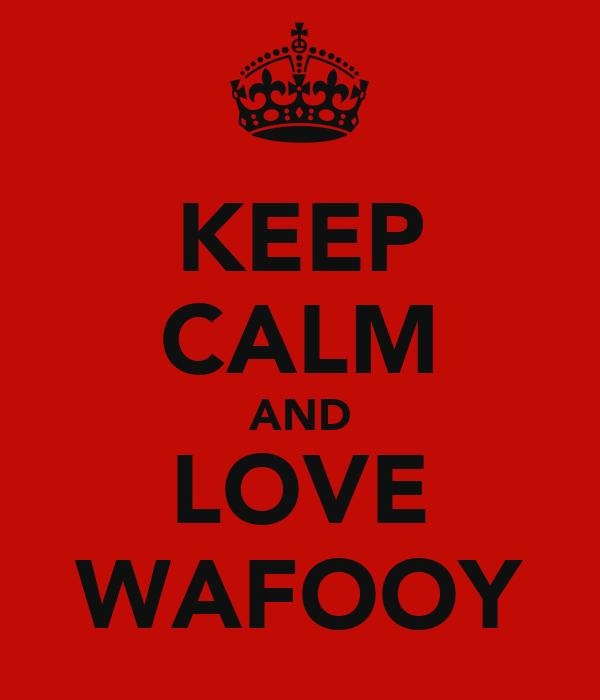 KEEP CALM AND LOVE WAFOOY