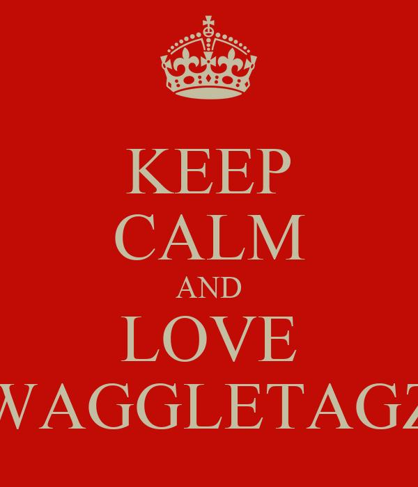 KEEP CALM AND LOVE WAGGLETAGZ