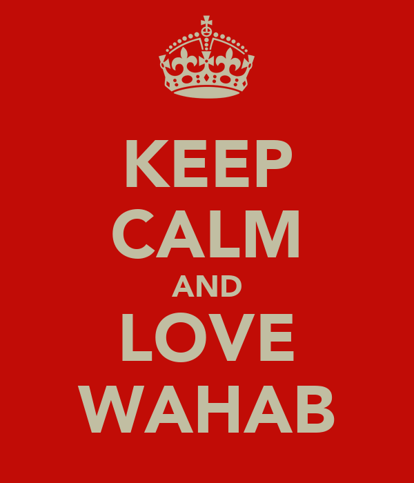 KEEP CALM AND LOVE WAHAB