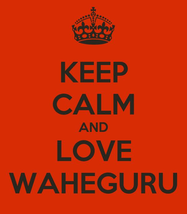 KEEP CALM AND LOVE WAHEGURU