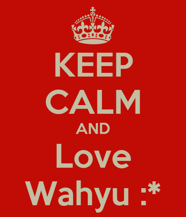 KEEP CALM AND Love Wahyu :*
