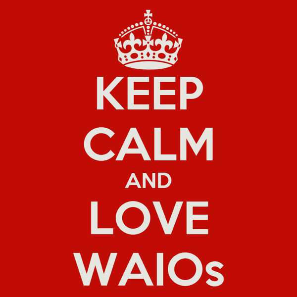 KEEP CALM AND LOVE WAIOs