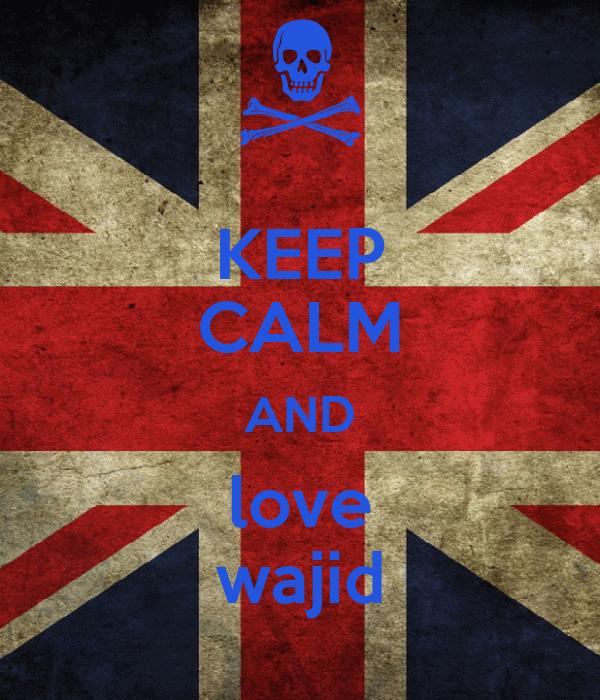 KEEP CALM AND love wajid