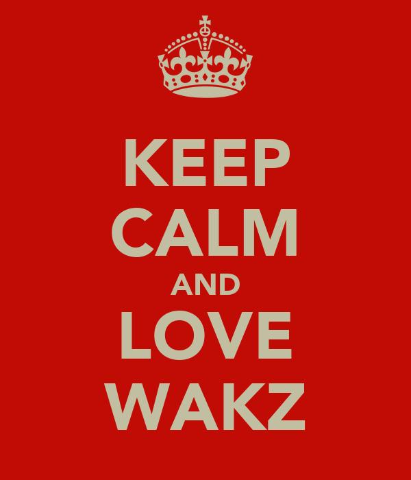 KEEP CALM AND LOVE WAKZ
