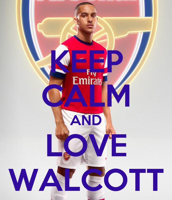 KEEP CALM AND LOVE WALCOTT