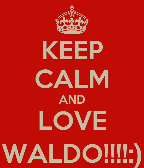 KEEP CALM AND LOVE WALDO!!!!:)