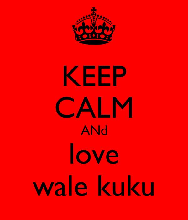 KEEP CALM ANd love wale kuku