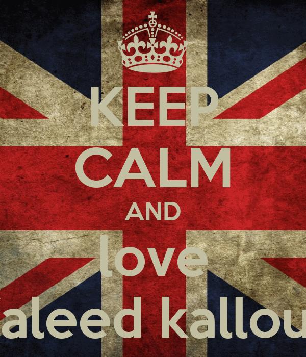 KEEP CALM AND love Waleed kalloub