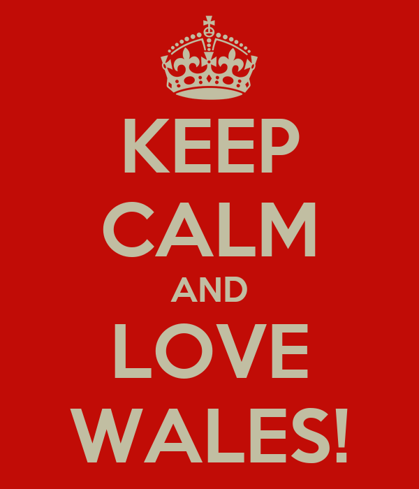 KEEP CALM AND LOVE WALES!