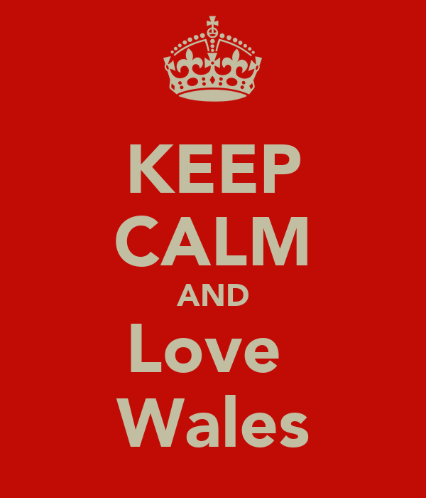 KEEP CALM AND Love  Wales