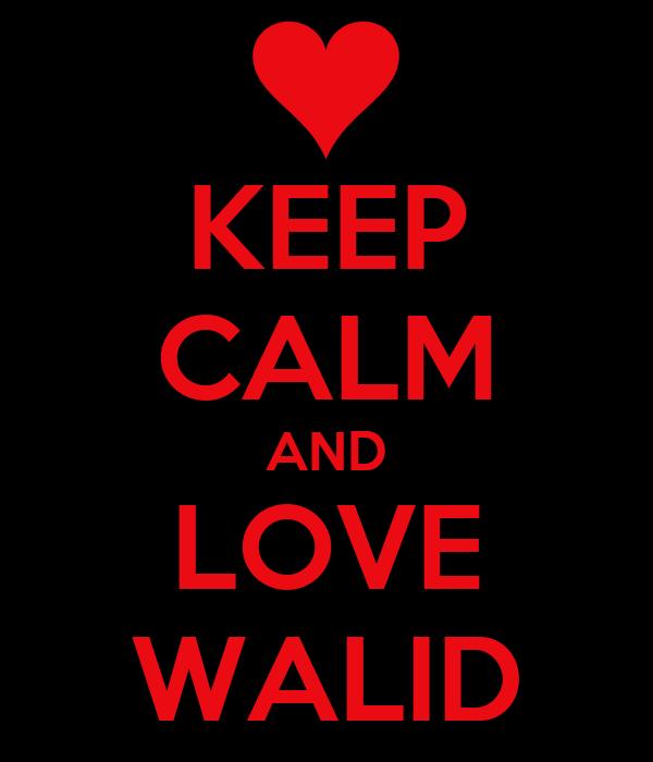 KEEP CALM AND LOVE WALID