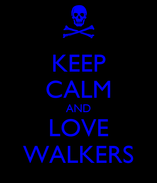 KEEP CALM AND LOVE WALKERS