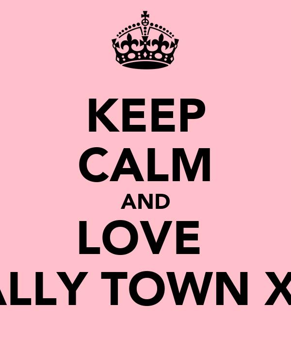 KEEP CALM AND LOVE  WALLY TOWN XXX