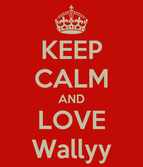KEEP CALM AND LOVE Wallyy