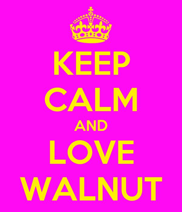 KEEP CALM AND LOVE WALNUT