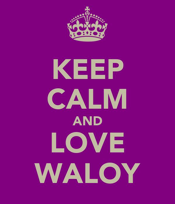 KEEP CALM AND LOVE WALOY