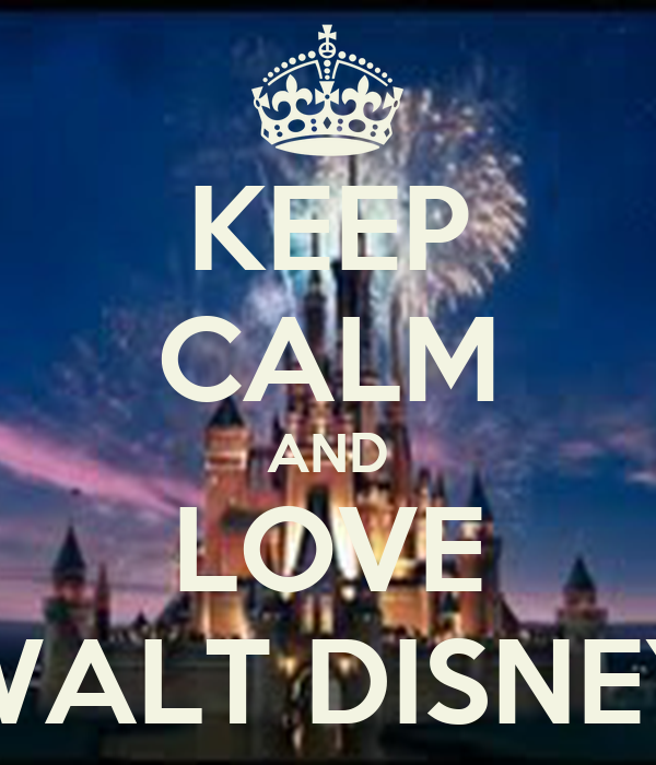 KEEP CALM AND LOVE WALT DISNEY