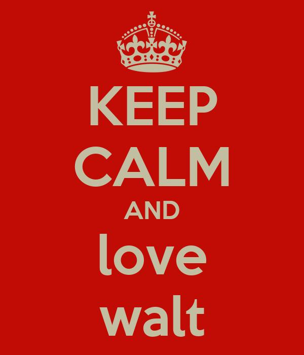 KEEP CALM AND love walt