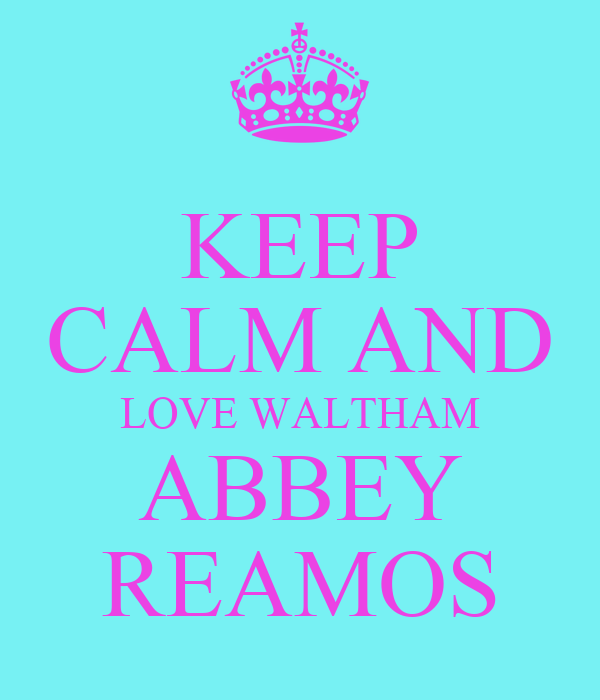 KEEP CALM AND LOVE WALTHAM ABBEY REAMOS