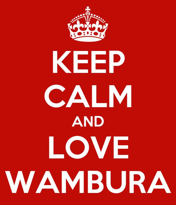 KEEP CALM AND LOVE WAMBURA