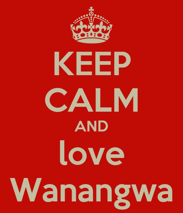 KEEP CALM AND love Wanangwa