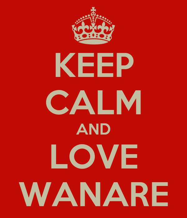 KEEP CALM AND LOVE WANARE