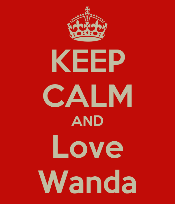 KEEP CALM AND Love Wanda