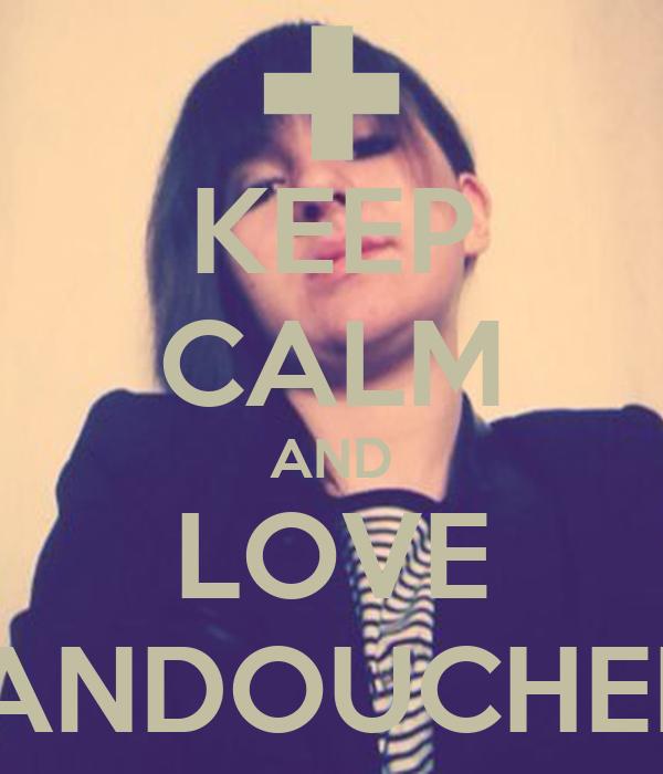KEEP CALM AND LOVE WANDOUCHEEE