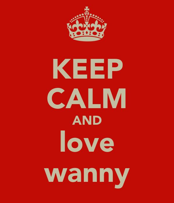 KEEP CALM AND love wanny