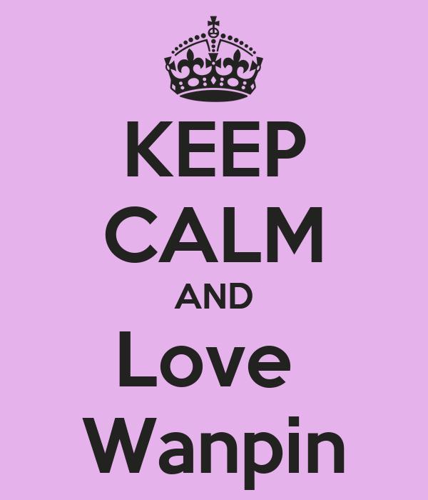 KEEP CALM AND Love  Wanpin