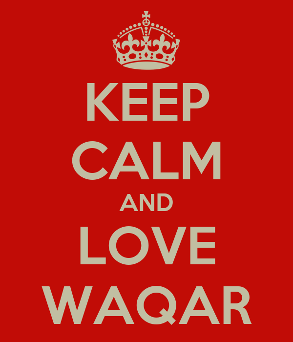 KEEP CALM AND LOVE WAQAR