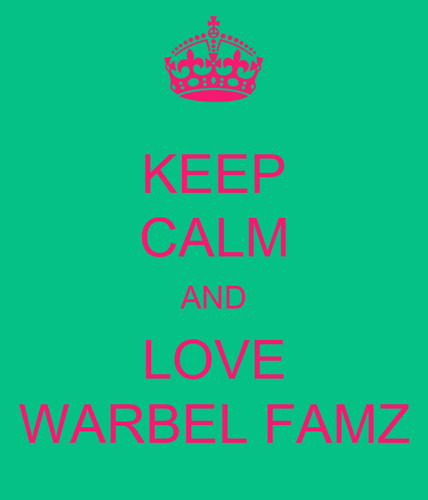 KEEP CALM AND LOVE WARBEL FAMZ