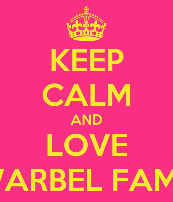 KEEP CALM AND LOVE WARBEL FAMZ