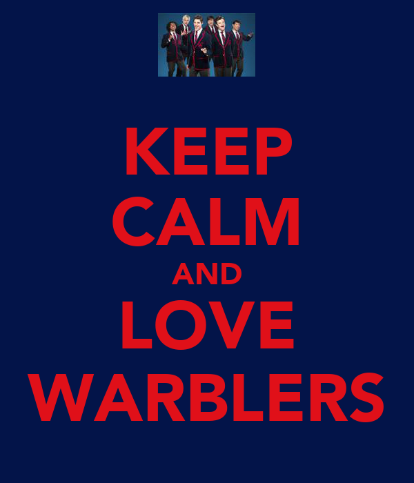 KEEP CALM AND LOVE WARBLERS