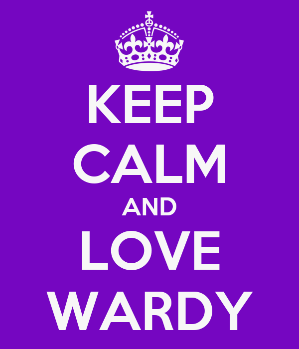 KEEP CALM AND LOVE WARDY