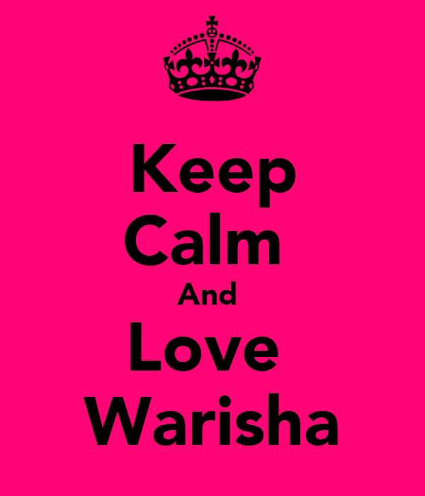Keep Calm  And  Love  Warisha