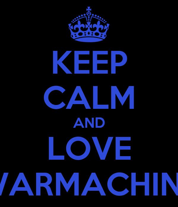 KEEP CALM AND LOVE WARMACHINE