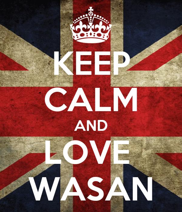 KEEP CALM AND LOVE  WASAN