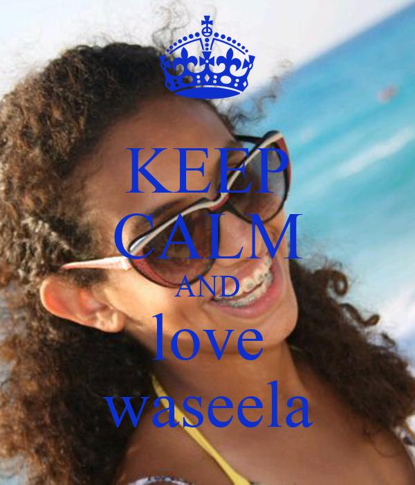KEEP CALM AND love waseela
