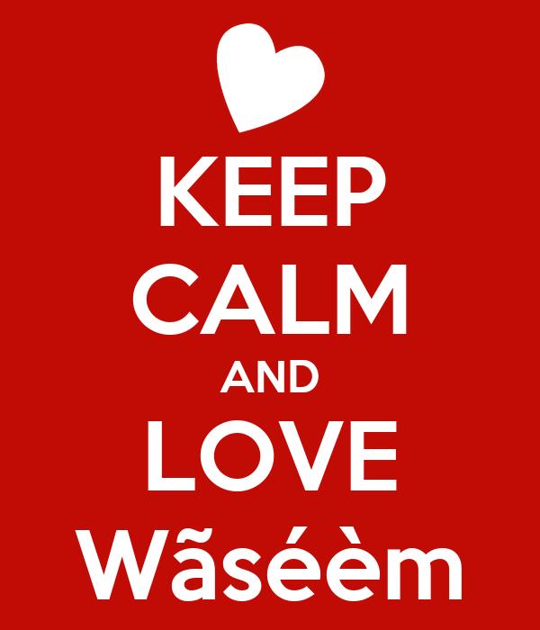 KEEP CALM AND LOVE Wãséèm