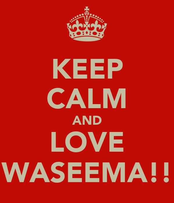 KEEP CALM AND LOVE WASEEMA!!