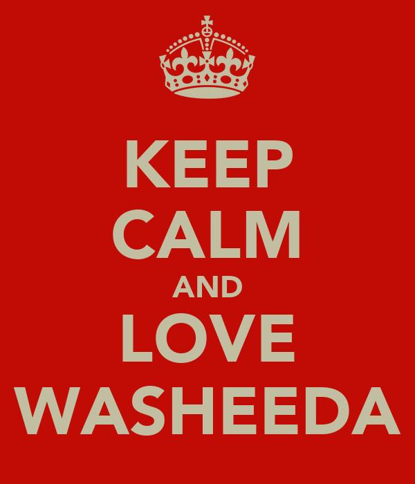 KEEP CALM AND LOVE WASHEEDA