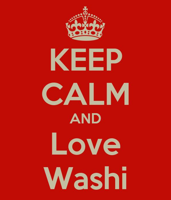 KEEP CALM AND Love Washi