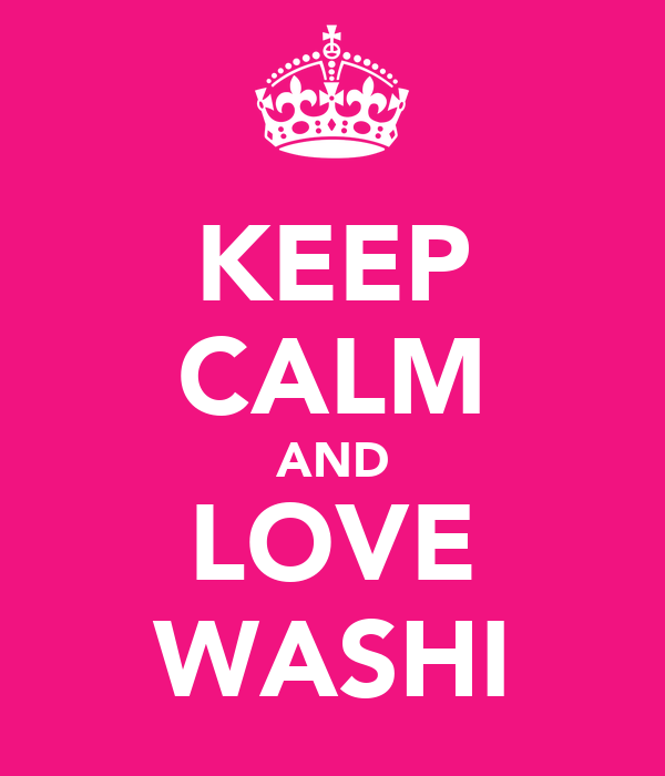 KEEP CALM AND LOVE WASHI