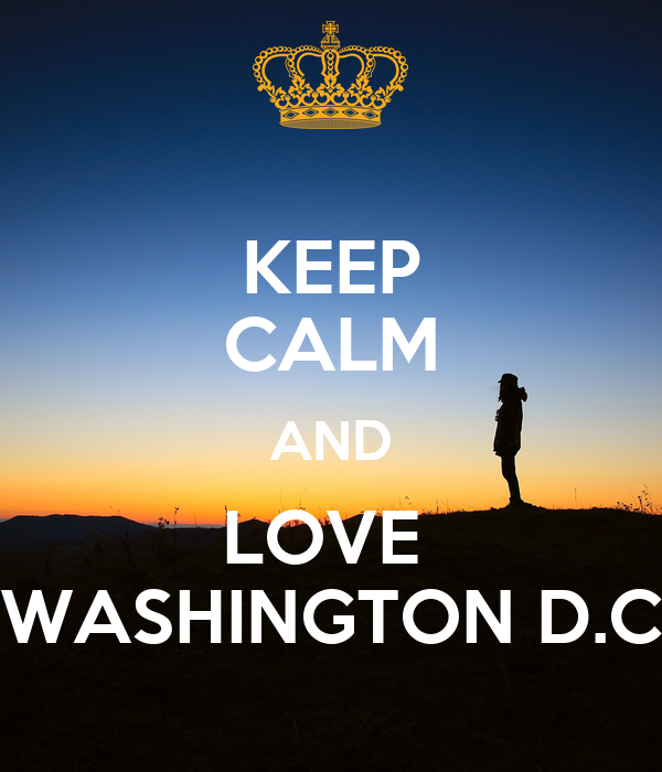 KEEP CALM AND LOVE  WASHINGTON D.C