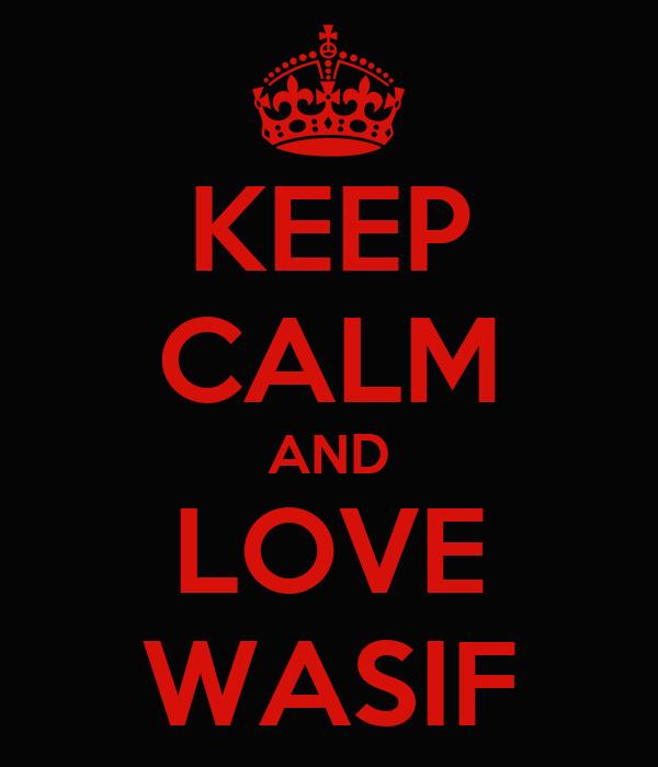 KEEP CALM AND LOVE WASIF